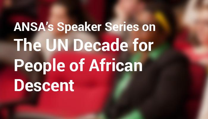 ANSA's Speaker Series on the UN Decade for People of African Descent